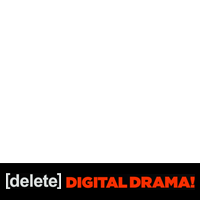 Delete Digital Drama