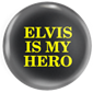 ELVIS IS MY HERO