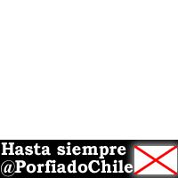 Hasta siempre @PorfiadoChile