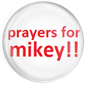 Pray for Mikey!