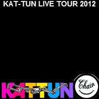 KAT-TUN LIVE TOUR 2012 CHAIN