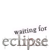 waiting for eclipse