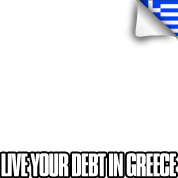 Live your debt in Greece